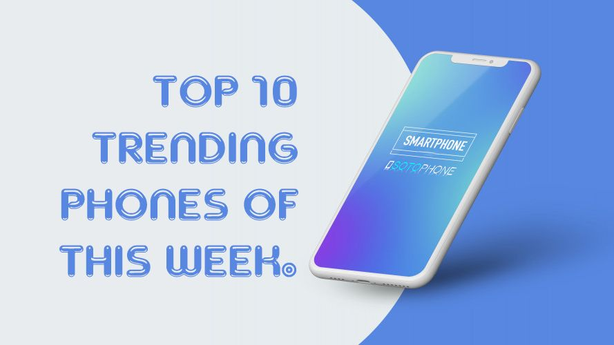top 10 trending phones of this week